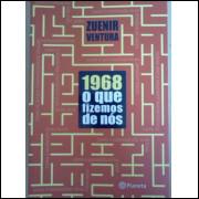 Zuenir Ventura 1968 O Que Fizemos De Nos Editora Planeta