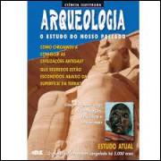 Arqueologia: o Estudo do Nosso Passado - Ciência Ilustrada